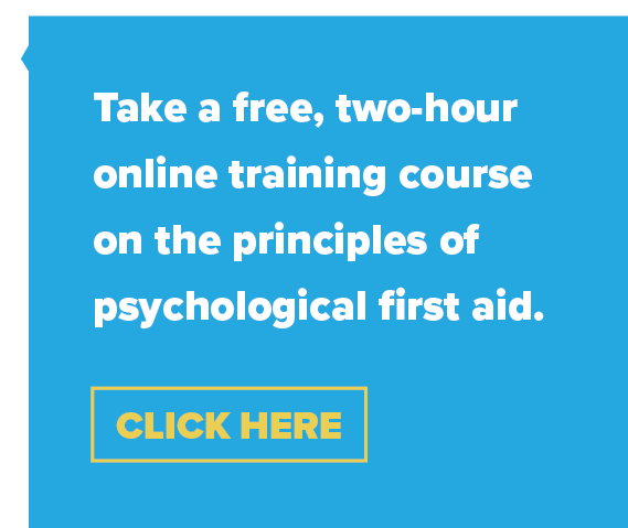 Take a free, two-hour online training course on the principles of psychological first aid.